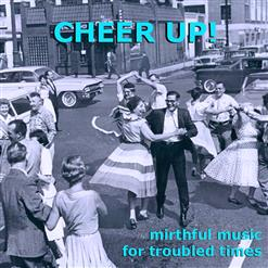 CHEER UP! (Mirthful Music For Troubled Times)